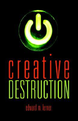 Creative Destruction - Edward M. Lerner