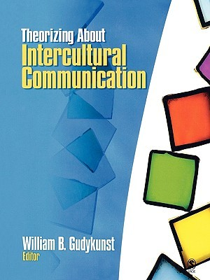 Theorizing about Intercultural Communication William B. Gudykunst