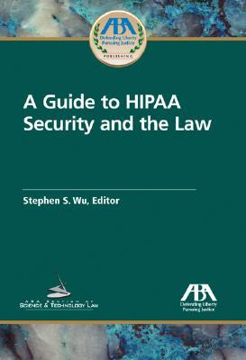 A Guide to HIPAA Security and the Law Stephen S. Wu
