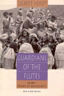 Guardians of the Flutes, Volume 1: Idioms of Masculinity Gilbert H. Herdt