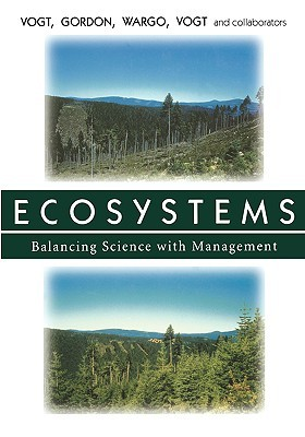 Ecosystems: Balancing Science with Management  by  Kristiina A. Vogt