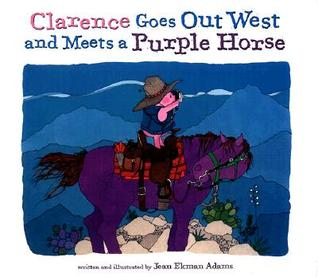 Clarence Goes Out West & Meets a Purple Horse Jean Ekman Adams