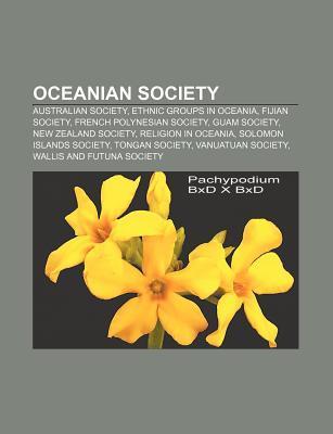 Oceanian Society: Australian Society, Ethnic Groups in Oceania, Fijian Society, French Polynesian Society, Guam Society, New Zealand Soc  by  Source Wikipedia