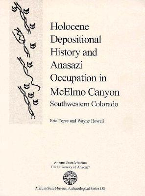 Holocene Depositional History and Anasazi Occupation in McElmo Canyon, Southwestern Colorado Eric R. Force
