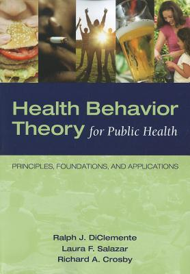 Health Behavior Theory for Public Health Ralph J. DiClemente
