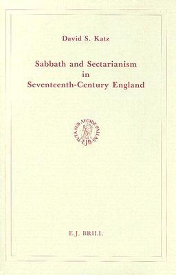 Sabbath and Sectarianism in Seventeenth-Century England  by  David S. Katz