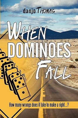 When Dominoes Fall: How Many Wrongs Does It Take to Make a Right...? danjo Thomas