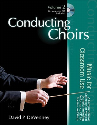 Conducting Choirs, Volume 2: Music for Classroom Use: A Comprehensive Collection of Musical Examples Including Performance CD for Practice and Study  by  David P. Devenney