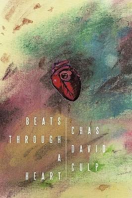 Beats Through a Heart  by  Chas David Culp
