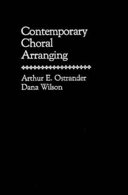 Contemporary Choral Arranging Arthur E. Ostrander