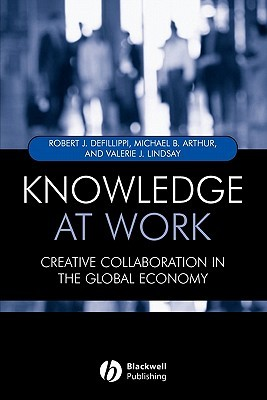 Knowledge at Work: Creating Collaboration in the Global Economy  by  Robert Defillippi