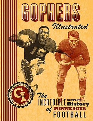 Gophers Illustrated: The Incredible Complete History of Minnesota Football Al Papas Jr.
