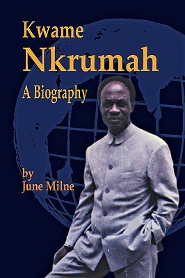 Kwame Nkrumah, a Biography  by  June Milne