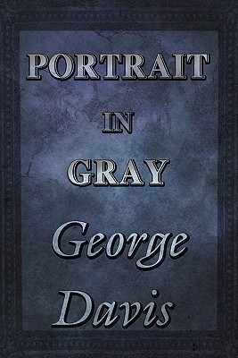 Portrait in Gray  by  George Davis