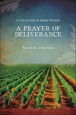 A Prayer of Deliverance: A Collection of Short Stories  by  Barney Blan Shepherd