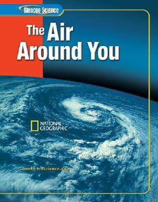 Glencoe Science: The Air Around You, Student Edition  by  McGraw-Hill Publishing