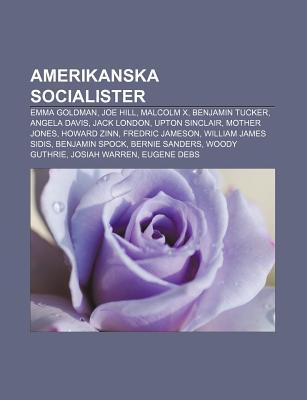 Amerikanska Socialister: Emma Goldman, Joe Hill, Malcolm X, Benjamin Tucker, Angela Davis, Jack London, Upton Sinclair, Mother Jones  by  Source Wikipedia