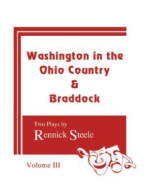 Washing in the Ohio Country & Braddock: Two Plays  by  Rennick Steele by Rennick Steele