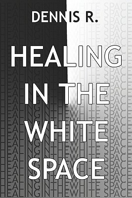 Healing in the White Space  by  Dennis R