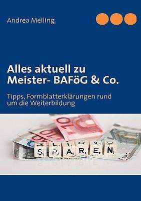 Alles aktuell zu Meister- BAFöG & Co.: Tipps, Formblatterklärungen rund um die Weiterbildung  by  Andrea Meiling