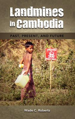Landmines in Cambodia: Past, Present, and Future Wade C. Roberts