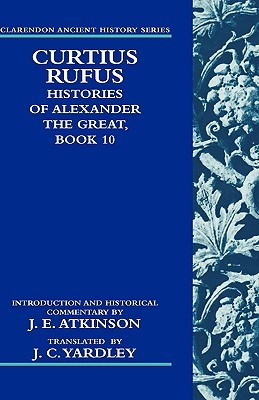 Curtius Rufus: Histories of Alexander the Great, Book 10 J. C. Yardley