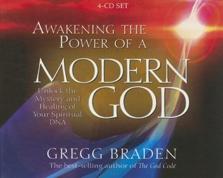Awakening the Power of A Modern God  by  Gregg Braden