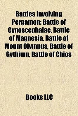Battles Involving Pergamon: Battle of Cynoscephalae, Battle of Magnesia, Battle of Mount Olympus, Battle of Gythium, Battle of Chios Books LLC