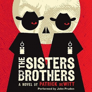 The Sisters Brothers: A Novel Patrick deWitt