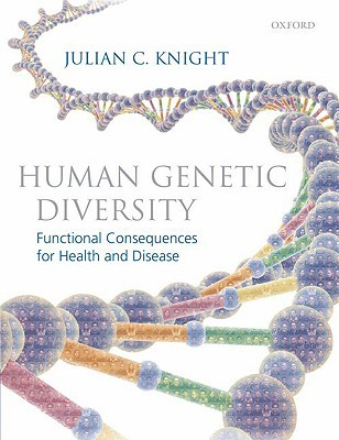 Human Genetic Diversity: Functional Consequences for Health and Disease  by  Julian C. Knight