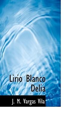Lirio Blanco Delia  by  José María Vargas Vila