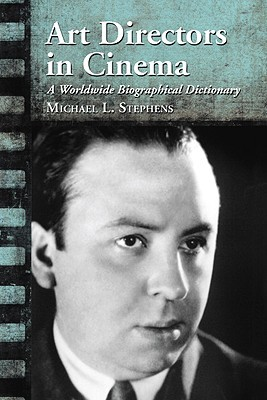 Art Directors in Cinema: A Worldwide Biographical Dictionary  by  Michael L. Stephens