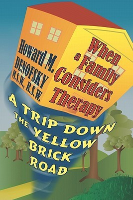 When a Family Considers Therapy: A Trip Down the Yellow Brick Road Howard M. Denofsky