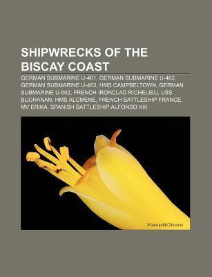 Shipwrecks of the Biscay Coast: German Submarine U-461, German Submarine U-462, German Submarine U-463, HMS Campbeltown, German Submarine U-502 Source Wikipedia
