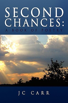Second Chances: A Book of Poetry J.c. Carr