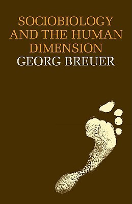 Sociobiology and the Human Dimension  by  Georg Breuer