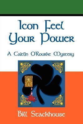 Icon Feel Your Power (Caitlin ORourke Mystery #2)  by  Bill Stackhouse