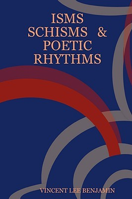 Isms Schisms & Poetic Rhythms  by  Vincent Lee Benjamin