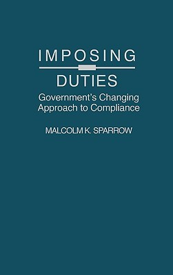 Imposing Duties: Governments Changing Approach to Compliance Malcolm K. Sparrow