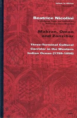 Makran, Oman and Zanzibar: Three-Terminal Cultural Corridor in the Western Indian Ocean (1799-1856)  by  Beatrice Nicolini