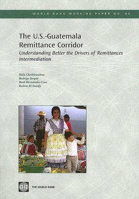 The U.S.-Guatemala Remittance Corridor: Understanding Better the Drivers of Remittances Intermediation Raul Hernandez-Coss