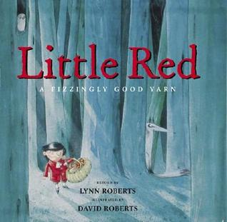 Little Red: A Fizzingly Good Yarn  by  Lynn Roberts