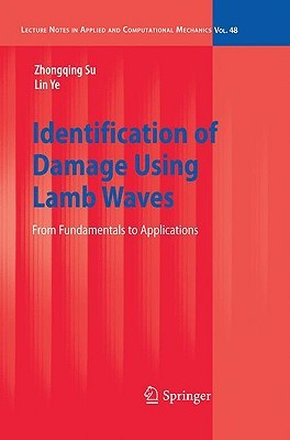 Identification Of Damage Using Lamb Waves: From Fundamentals To Applications (Lecture Notes In Applied And Computational Mechanics) Zhongqing Su