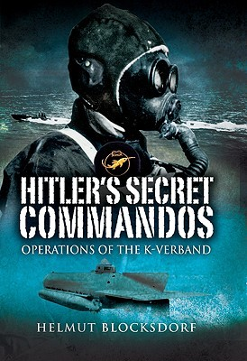 HITLERS SECRET COMMANDOS: Operations of the K-Verband  by  Helmut Blocksdorf