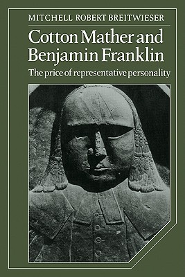Cotton Mather and Benjamin Franklin: The Price of Representative Personality  by  Mitchell Robert Breitwieser