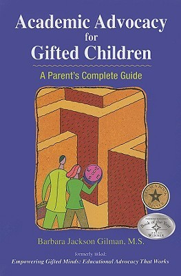 Academic Advocacy for Gifted Children: A Parents Complete Guide Barbara Jackson Gilman