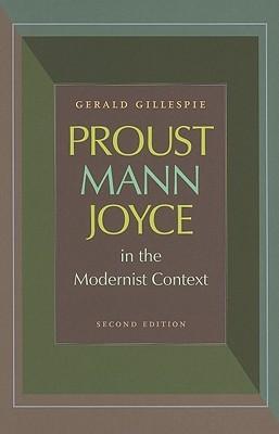 Proust, Mann, Joyce in the Modernist Context Gerald Gillespie
