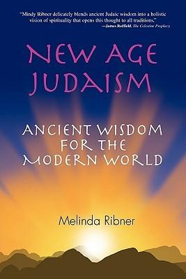 New Age Judaism: Ancient Wisdom for the Modern World Melinda Ribner