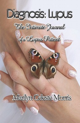 Diagnosis: Lupus: The Intimate Journal Of A Lupus Patient Marilyn Celeste Morris