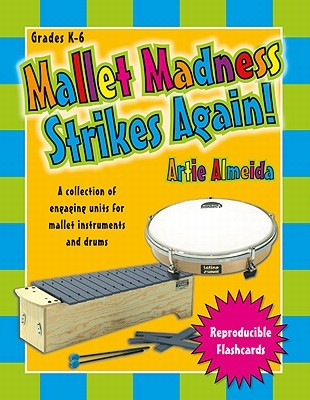 Mallet Madness Strikes Again!: A Collection of Engaging Units for Mallet Instruments and Drums Artie Almeida